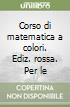 Corso di matematica a colori. Ediz. rossa. Per le Scuole superiori. Con espansione online libro
