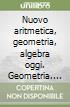 Nuovo aritmetica, geometria, algebra oggi. Geometria. Vol. A. Per la Scuola media. Con espansione online libro