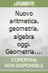Nuovo aritmetica, geometria, algebra oggi. Geometria. Vol. B. Per la Scuola media. Con espansione online libro