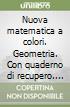 Nuova matematica a colori. Geometria. Con quaderno di recupero. Ediz. blu. Per le Scuole superiori. Con CD-ROM. Con espansione online libro