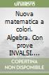 Nuova matematica a colori. Algebra. Con prove INVALSI. Ediz. blu. Per le Scuole superiori. Con CD-ROM. Con espansione online libro