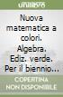 Nuova matematica a colori. Algebra. Ediz. verde. Per il biennio delle Scuole superiori. Con CD-ROM. Con espansione online libro
