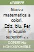 Nuova matematica a colori. Ediz. blu. Per le Scuole superiori. Con CD-ROM. Con espansione online libro
