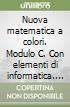 Nuova matematica a colori. Modulo C. Con elementi di informatica. Ediz. blu per la riforma. Per la Scuola media libro