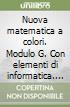 Nuova matematica a colori. Modulo G. Con elementi di informatica. Ediz. blu per la riforma. Per le Scuole superiori libro