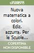 Nuova matematica a colori. Ediz. azzurra. Per le Scuole superiori. Con CD-ROM. Con espansione online libro