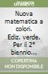 Nuova matematica a colori. Ediz. verde. Per il 2° biennio delle Scuole superiori. Con e-book. Con espansione online libro