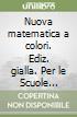Nuova matematica a colori. Ediz. gialla. Per le Scuole superiori. Con CD-ROM. Con espansione online libro