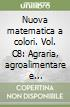 Nuova matematica a colori. Vol. C8: Agraria, agroalimentare e agroindustria. Ediz. verde. Per le Scuole superiori. Con CD-ROM. Con espansione online libro