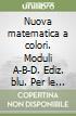 Nuova matematica a colori. Moduli A-B-D. Ediz. blu. Per le Scuole superiori. Con CD-ROM. Con e-book. Con espansione online libro
