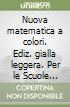 Nuova matematica a colori. Ediz. gialla leggera. Per le Scuole superiori. Con e-book. Con espansione online libro