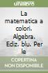 La matematica a colori. Algebra. Ediz. blu. Per le Scuole superiori. Con e-book. Con espansione online libro