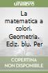 La matematica a colori. Geometria. Ediz. blu. Per le Scuole superiori. Con e-book. Con espansione online libro