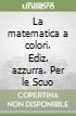La matematica a colori. Ediz. azzurra. Per le Scuole superiori. Con e-book. Con espansione online libro