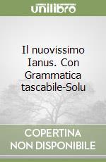 Il nuovissimo Ianus. Con Grammatica tascabile-Soluzioni. Per le Scuole superiori libro