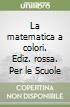 La matematica a colori. Ediz. rossa. Per le Scuole superiori. Con e-book. Con espansione online libro