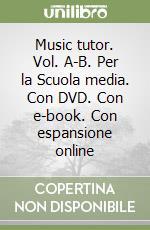 Music tutor. Vol. A-B. Con e-book. Con espansione online. Con DVD. Per la Scuola media libro di Leone Luciano, Paoli Roberto, Ferrarin Fabrizio