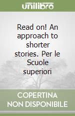 Read on! An approach to shorter stories. Per le Scuole superiori libro di Sarni Flavio