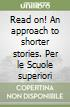 Read on! An approach to shorter stories. Per le Scuole superiori