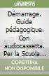 D�marrage. Guide p�dagogique. Con audiocassetta. Per la Scuola media