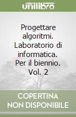 Progettare algoritmi. Laboratorio di informatica. Per il biennio (2) libro di Salin Matteo - Bianchi Carina