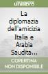 La diplomazia dell'amicizia Italia e Arabia Saudita (1932-1942) libro
