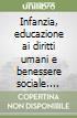 Infanzia, educazione ai diritti umani e benessere sociale. Atti del seminario di studi