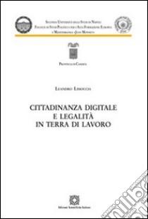 Cittadinanza digitale e legalità in terra di lavoro libro di Limoccia Leandro