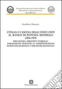 L'Italia e l'ascesa degli Stati Uniti al rango di potenza mondiale (1896-1909) libro di Ferraioli Gianpaolo