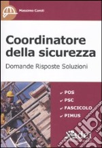 Coordinatore della sicurezza. Domande, risposte, soluzioni libro di Caroli Massimo