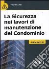 La sicurezza nei lavori di manutenzione del condominio. Guida rapida