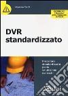 DVR standardizzato. Procedure standardizzate per la valutazione dei rischi libro