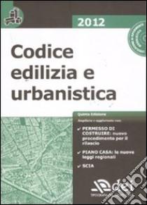 Codice edilizia e urbanistica. Con CD-ROM libro