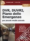 DVR, DUVRI, piano delle emergenze per piccole-medie aziende. Con aggiornamento online libro