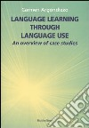 Language learning through language use. An overview of case studies