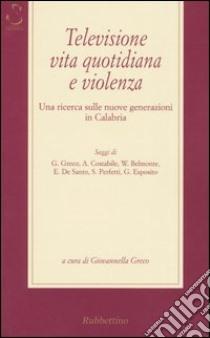 Televisione, vita quotidiana e violenza. Una ricerca sulle nuove generazioni in Calabria libro