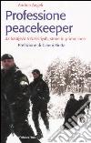 Professione peacekeeper. Da Sarajevo a Nassiriyah, storie in prima linea libro