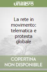 La rete in movimento: telematica e protesta globale libro di Veltri Francesca