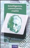 Intelligenza, conoscenza, realtà libro