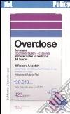 Overdose. Come una regolamentazione eccessiva mette a rischio le medicine del futuro libro