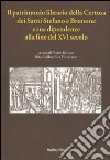 Il patrimonio librario della Certosa dei Santi Stefano e Brunone e sue dipendenze alla fine del XVI secolo (Codice Vat. Lat. 11276, cc. 22r-151v) libro