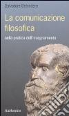 La comunicazione filosofica nella pratica dell'insegnamento libro