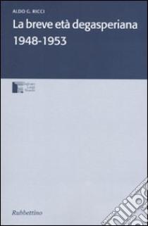 La breve età degasperiana 1948-1953 libro di Ricci Aldo G.