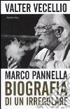 Marco Pannella. Biografia di un irregolare libro