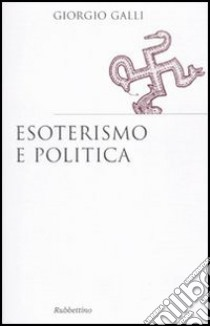 Esoterismo e politica libro di Galli Giorgio