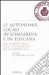 Le autonomie locali in Lombardia e in Toscana. Dalla resistenza alla I legislatura della repubblica libro