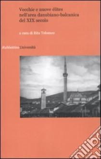 Vecchie e nuove élites nell'area danubiano-balcanica del XIX secolo libro