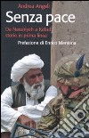 Senza pace. Da Nassiriyah a Kabul, storie in prima linea libro