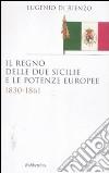 Il Regno delle Due Sicilie e le potenze europee. 1830-1861 libro