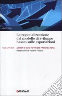 La regionalizzazione del modello di sviluppo basato sulle esportazioni libro di Savona P. (cur.); Rotondi Z. (cur.)